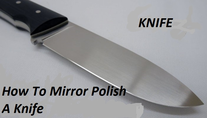 How To Mirror Polish A Knife By Hand And Household Items