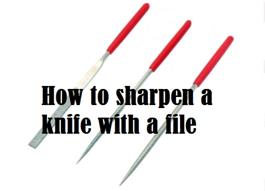 How To Sharpen A Knife With A File| Follow These Easy Steps