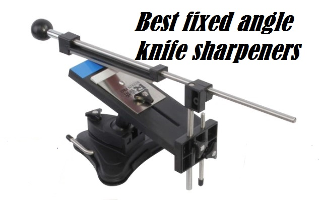 5 Best Fixed Angle Knife Sharpener In 2021
